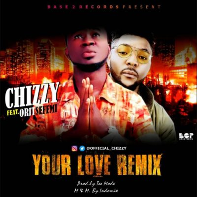 Music • Chizzy – Your Love (Remix) ft. Oritsefemi