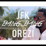 VIDEO: JFK – Bang Bang ft. Orezi