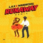 L.A.X – Run Away (Remix) ft. Wande Coal [New Song]
