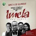 VIDEO: Mike X De-Glorious – IMELA ft. Micah Stampley X Tim Godfrey & IBK