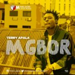 PREMIERE: Terry Apala – Mgbor [New Song]
