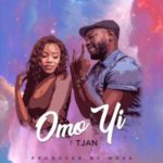 Tjan – Omo Yi [New Song]