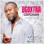 Ugo Xtra – Catch Am (Prod by KukBeat)