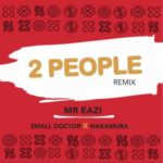 Mr. Eazi  – 2 People (Remix) ft. Small Doctor & Nakamura [New Song]