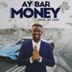 AY Bar – Money (Prod by CKay)
