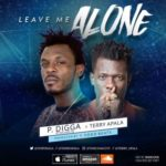 P.Digga – Leave Me Alone ft. Terry Apala