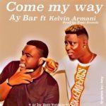 AY BAR – Come My Way ft. Kelvin Armani (Prod. Femi Sounds)