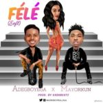 Adegboyega – Fele (Soft) ft. Mayorkun