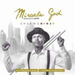 Chukwunonso – Miracle God