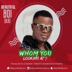 Beautiful Boi (B.B.) – Whom You Looking At?
