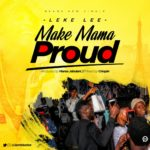 Leke Lee – Make Mama Proud [New Song]
