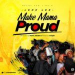 Leke Lee – Make Mama Proud [New Song]