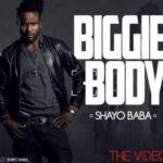 VIDEO: Shayo Baba – Biggie Body