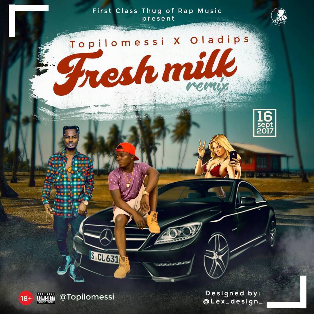 Topilomessi – Fresh Milk ft. Ola Dips (Remix) [New Song]
