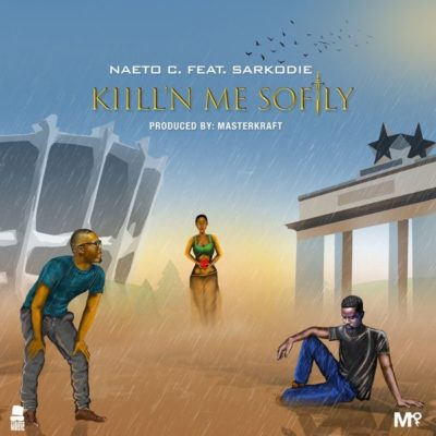 Naeto C – Kill'N Me Softly ft. Sarkodie [New Song]