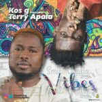 Kos G – Vibes ft. Terry Apala [New Song]