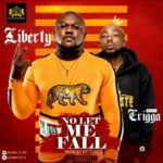 Liberty – No Let Me Fall ft. Erigga