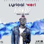 Lyrical Weri – Turn Up ft. Mr. Kleff & Daas