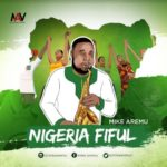 Mike Aremu – Nigeria Fiful