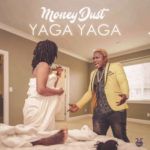 VIDEO: Money Dust – Yaga Yaga (Dir by. Clarence Peters)