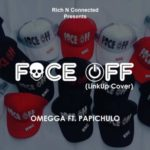 Omegga – Face Off (Link Up Cover) ft. Papichulo