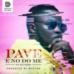 Pave – E No Do Me ft. Mystro