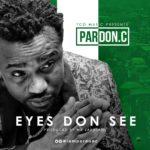 Pardon C – Eyes Don See | + Lyrics Video