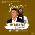 Samcole – Baby Sweet ft. Timaya + My Baby Bad ft. Olamide