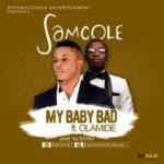 Samcole – Baby Sweet ft. Timaya + My Baby Bad ft. Olamide