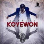 Shaydee – Koyewon [New Song]