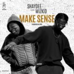 Shaydee – Make Sense ft. Wizkid [New Song]