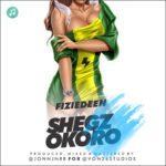 Fiziedeen – Shegz Okoro