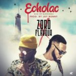 Zoro – Echolac (Bag Of Blessing) ft. Flavour  [New Song]