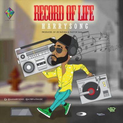 Harrysong – Record Of Life [New Song] | Download Mp3