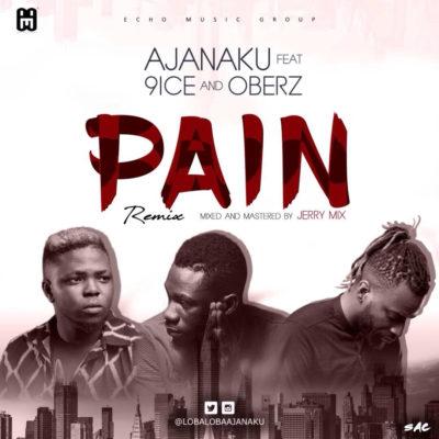 Ajanaku – Pain (Remix) ft. 9ice x Oberz