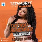 VIDEO: Teema LiRAY – Do You Remember ft. Selebobo