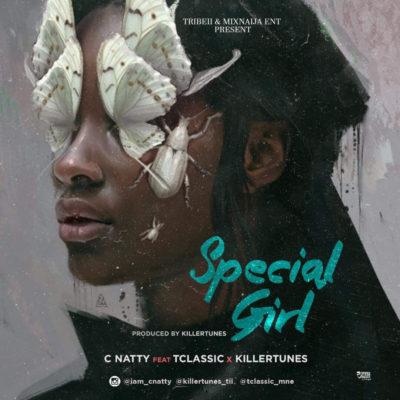 C Natty – Special Girl ft. TClassic & Killertunes