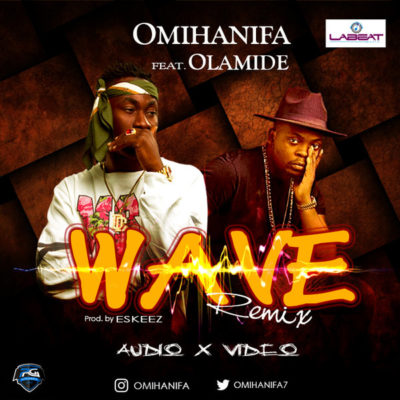 "[MUSIC]: Omihanifa – ""WAVE"" Remix (ft. Olamide)"