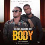 Kolhar x Raymond Jefe – BODY (Prod. By LagosIgboBoy)