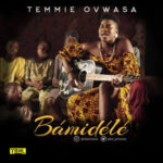 Temmie Ovwasa – Bamidele [New Song]