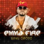 Emma Fire – Egwu Ogodo