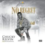 AUDIO+VIDEO: Chucky Kelvin – No Regret