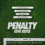 DJ Consequence x Phantom x Maestro D x Small Doctor – Penalty (EDM Refix) [New Song]