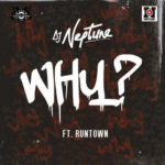 DJ Neptune – WHY ft. Runtown [New Song]