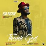 AUDIO+VIDEO: Sir Richie – Thank God (Prod. Popito)