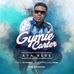 Gymie Carter – Aya Rere (Prod By DJ Coublon)