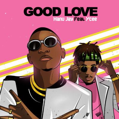 VIDEO+AUDIO: Hanu Jay – Good Love ft. Ycee