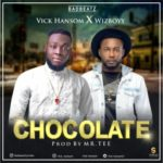 Vick Hansom – Chocolate ft. Wizboyy (Prod. By Mr TEE)
