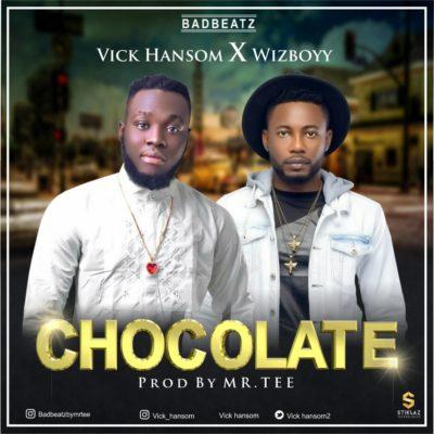 Vick Hansom – Chocolate ft. Wizboyy (Prod. By Mr TEE)
