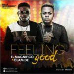 VIDEO+AUDIO: EL Magnifico – Feeling Good ft. Olamide